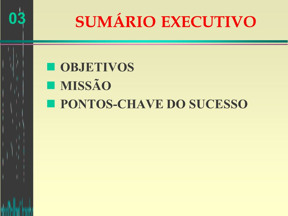 SUMÁRIO EXECUTIVO OBJETIVOS MISSÃO PONTOS-CHAVE DO SUCESSO