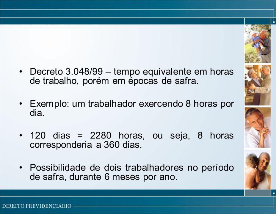 Decreto 3.048/99 – tempo equivalente em horas de trabalho, porém em épocas de safra.