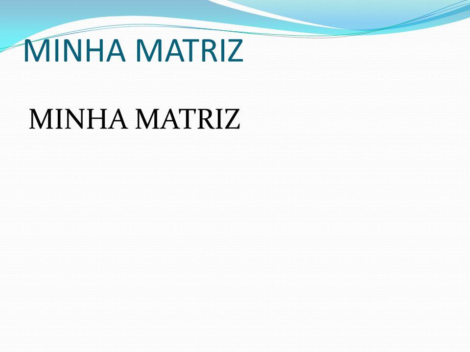 MINHA MATRIZ MINHA MATRIZ
