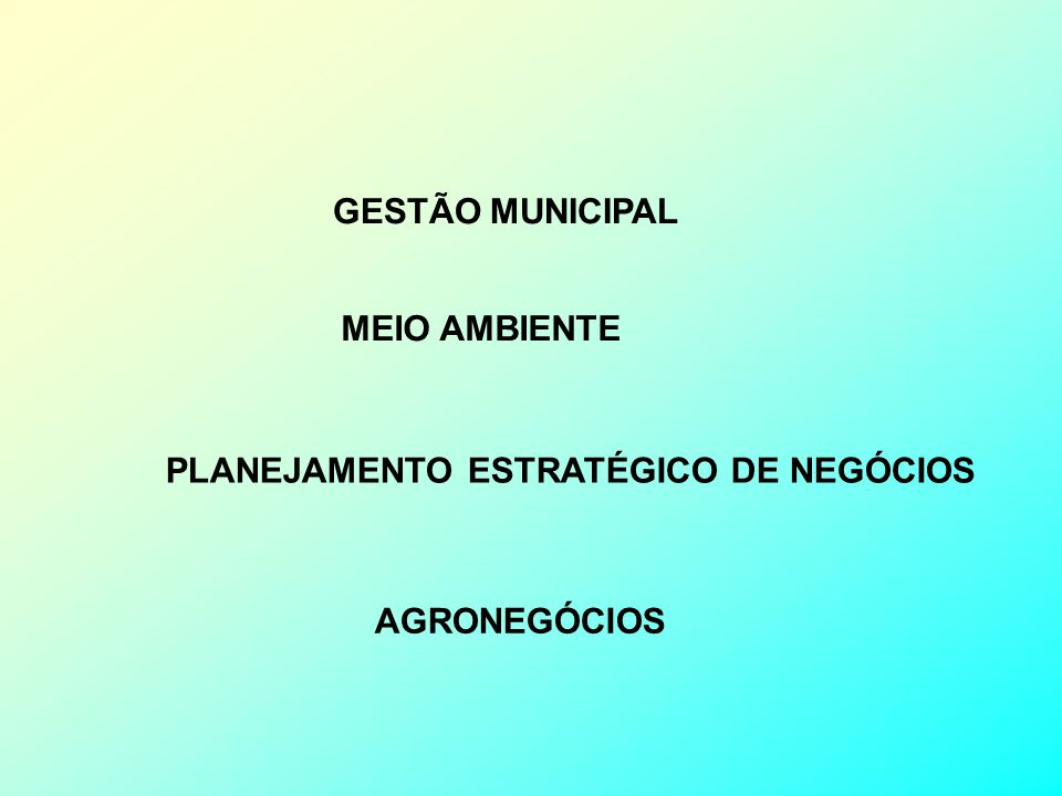 GESTÃO MUNICIPAL MEIO AMBIENTE PLANEJAMENTO ESTRATÉGICO DE NEGÓCIOS AGRONEGÓCIOS