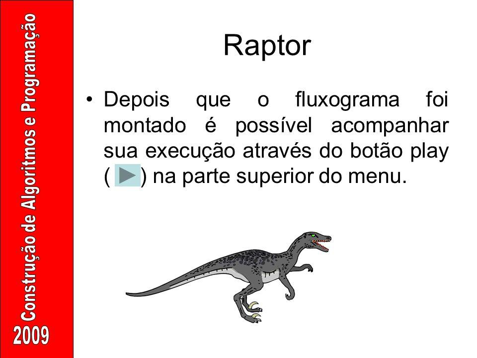 Raptor Depois que o fluxograma foi montado é possível acompanhar sua execução através do botão play ( ) na parte superior do menu.