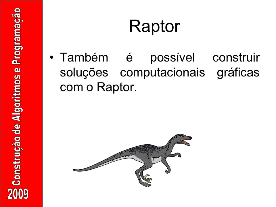 Raptor Também é possível construir soluções computacionais gráficas com o Raptor.