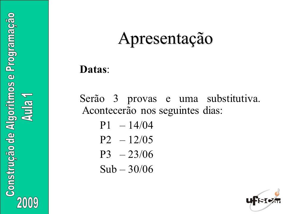 Apresentação Datas: Serão 3 provas e uma substitutiva. Acontecerão nos seguintes dias: P1 – 14/04.