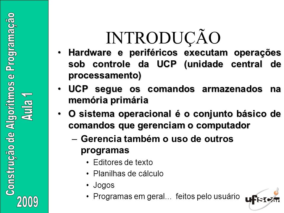 INTRODUÇÃO Hardware e periféricos executam operações sob controle da UCP (unidade central de processamento)