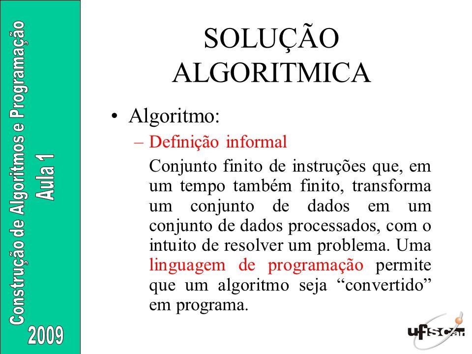 SOLUÇÃO ALGORITMICA Algoritmo: Definição informal