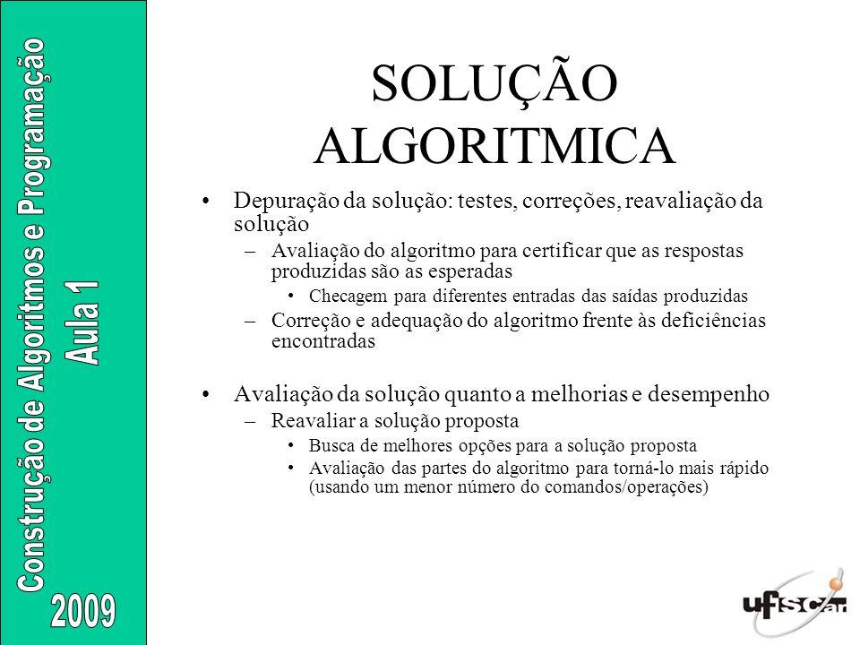 SOLUÇÃO ALGORITMICA Depuração da solução: testes, correções, reavaliação da solução.