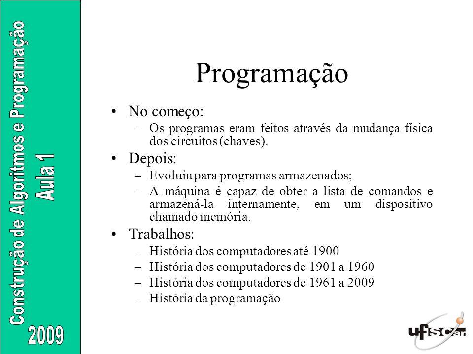 Programação No começo: Depois: Trabalhos: