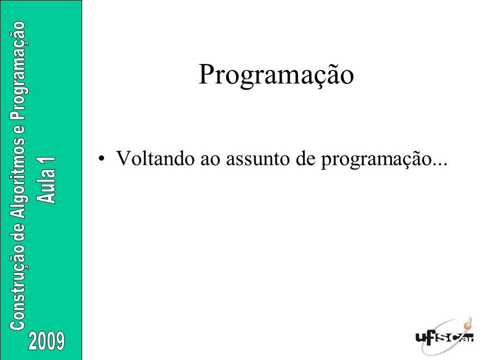 Programação Voltando ao assunto de programação...