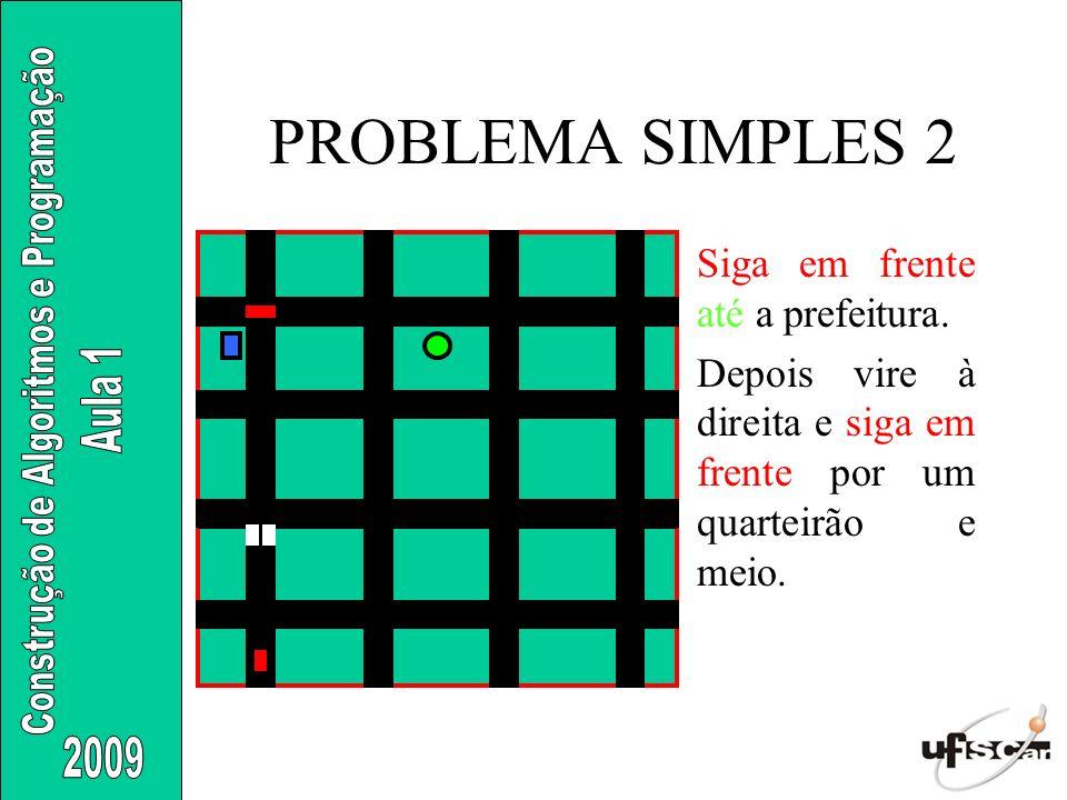 PROBLEMA SIMPLES 2 Siga em frente até a prefeitura.