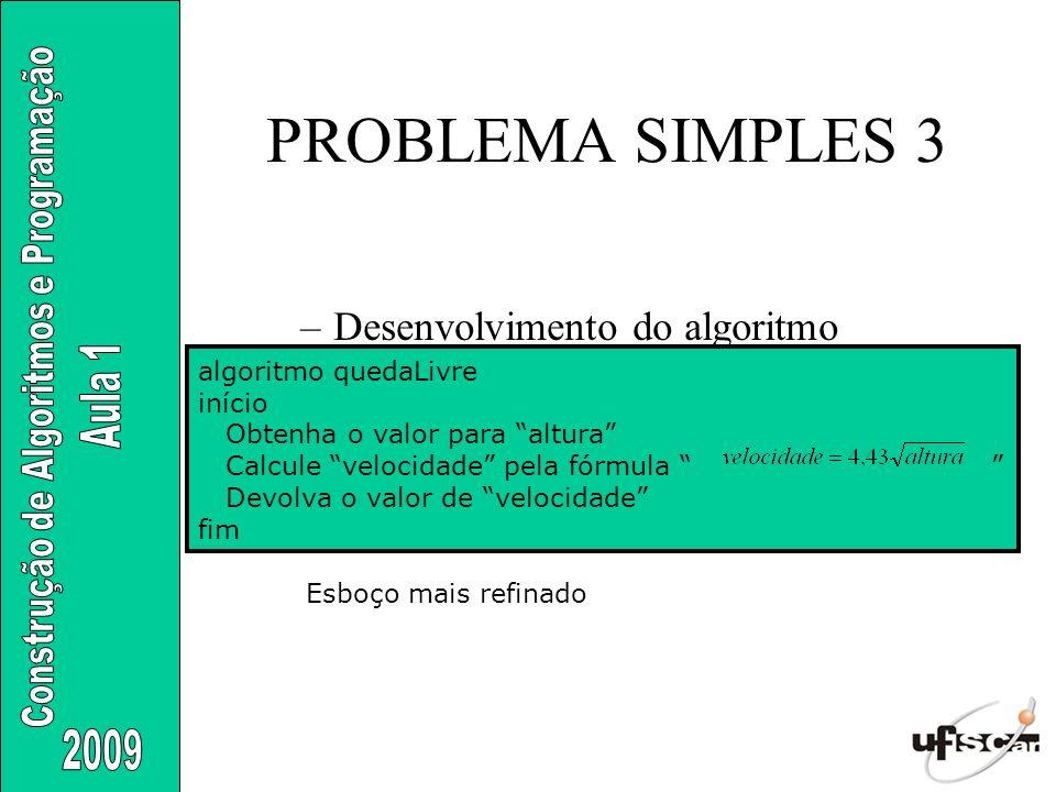 PROBLEMA SIMPLES 3 Desenvolvimento do algoritmo algoritmo quedaLivre