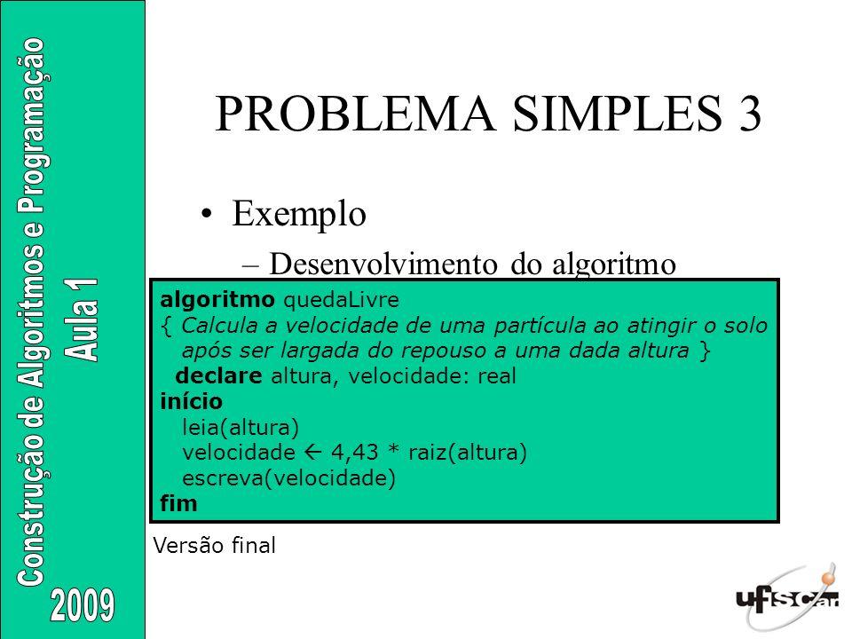 PROBLEMA SIMPLES 3 Exemplo Desenvolvimento do algoritmo