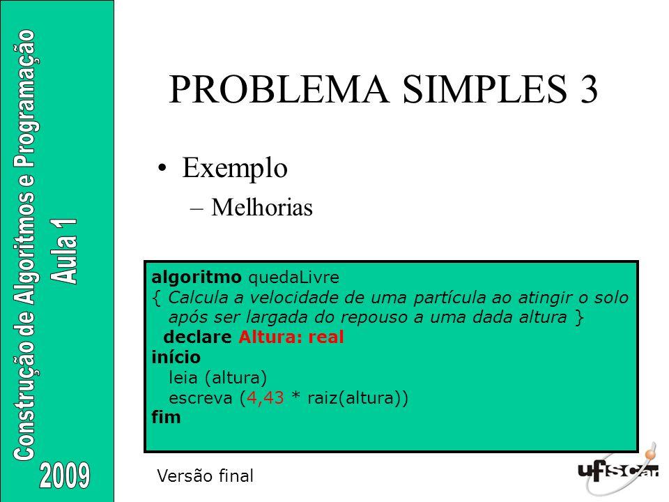 PROBLEMA SIMPLES 3 Exemplo Melhorias algoritmo quedaLivre