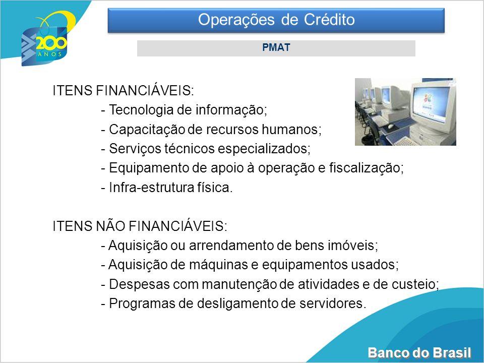 Operações de Crédito ITENS FINANCIÁVEIS: - Tecnologia de informação;