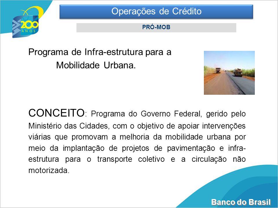 Operações de CréditoPRÓ-MOB. Programa de Infra-estrutura para a Mobilidade Urbana.