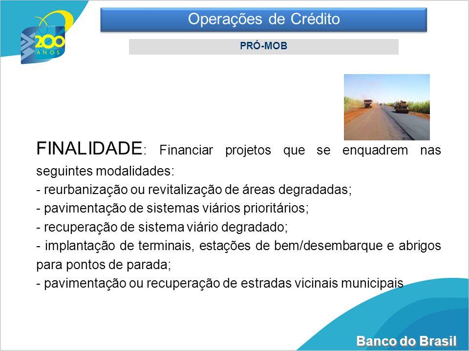 Operações de CréditoPRÓ-MOB. FINALIDADE: Financiar projetos que se enquadrem nas seguintes modalidades: