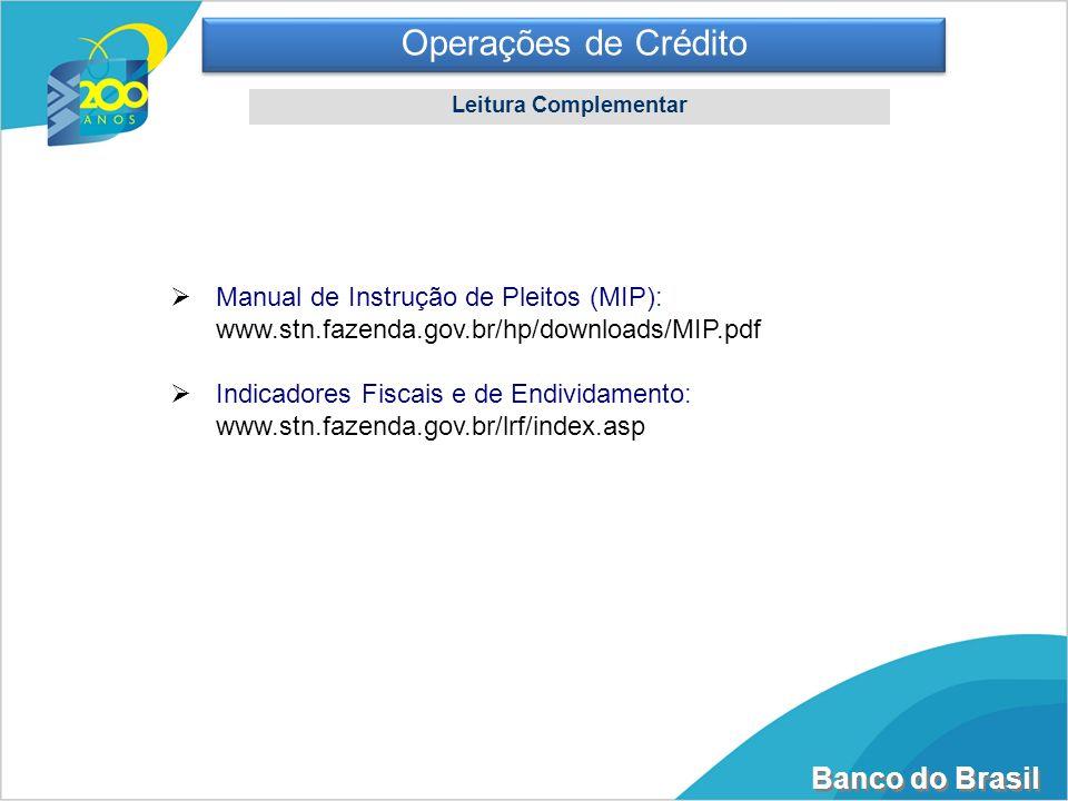 Operações de Crédito Leitura Complementar. Manual de Instrução de Pleitos (MIP): www.stn.fazenda.gov.br/hp/downloads/MIP.pdf.
