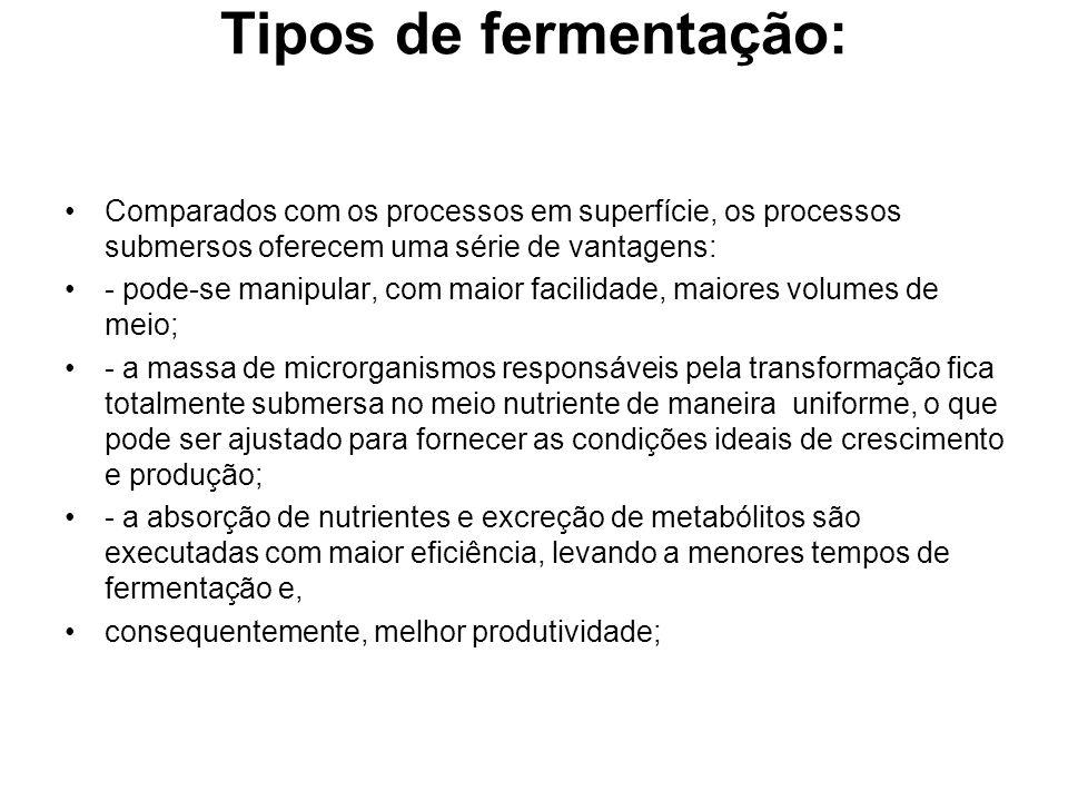 Tipos de fermentação: Comparados com os processos em superfície, os processos submersos oferecem uma série de vantagens: