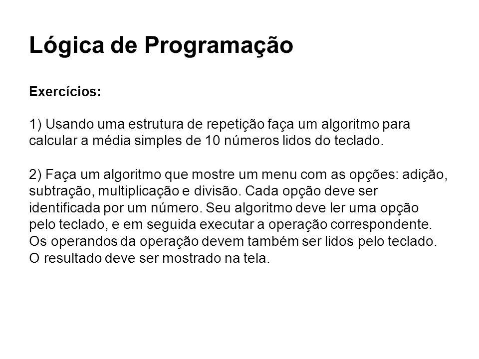 Lógica de Programação Exercícios: 1) Usando uma estrutura de repetição faça um algoritmo para.
