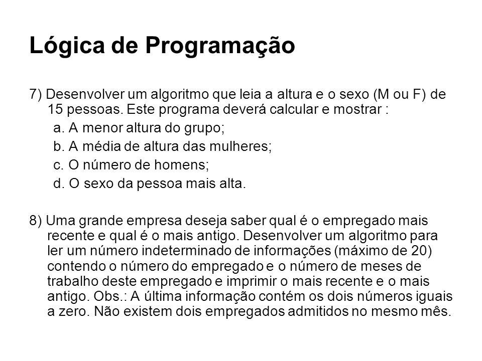 Lógica de Programação 7) Desenvolver um algoritmo que leia a altura e o sexo (M ou F) de 15 pessoas. Este programa deverá calcular e mostrar :