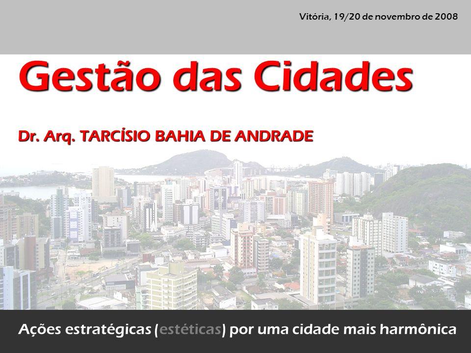Gestão das Cidades Dr. Arq. TARCÍSIO BAHIA DE ANDRADE