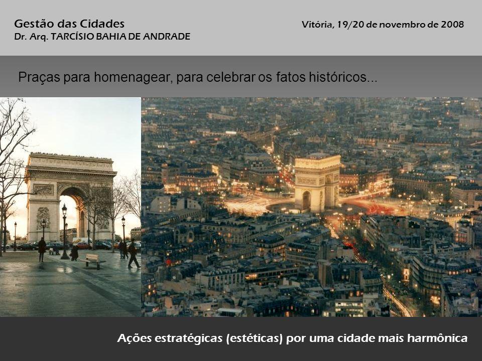 Praças para homenagear, para celebrar os fatos históricos...