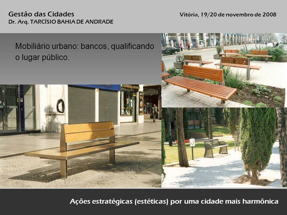 Mobiliário urbano: bancos, qualificando o lugar público.