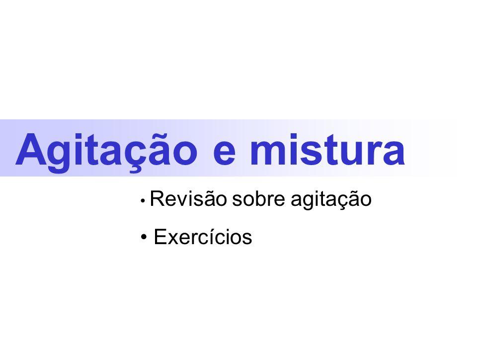 Agitação e mistura Revisão sobre agitação Exercícios