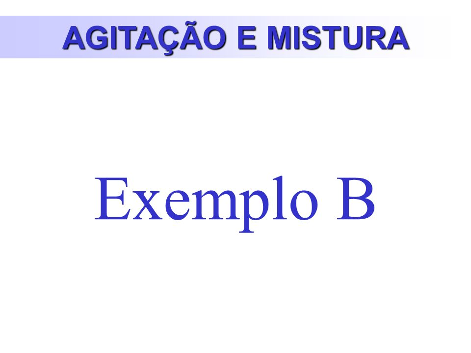AGITAÇÃO E MISTURA Exemplo B