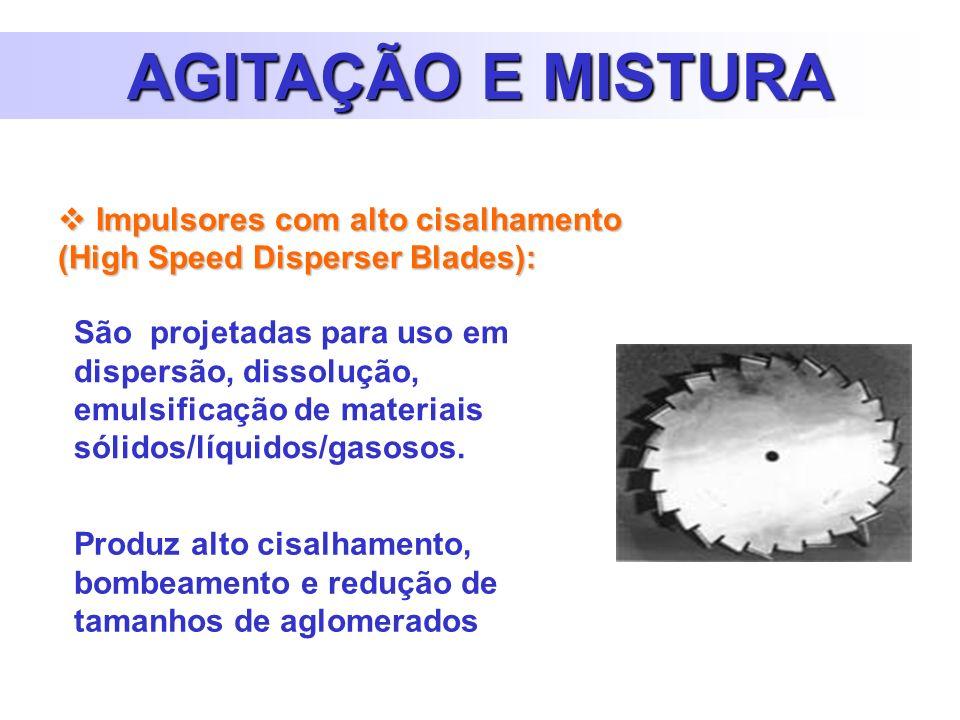 AGITAÇÃO E MISTURA Impulsores com alto cisalhamento (High Speed Disperser Blades):