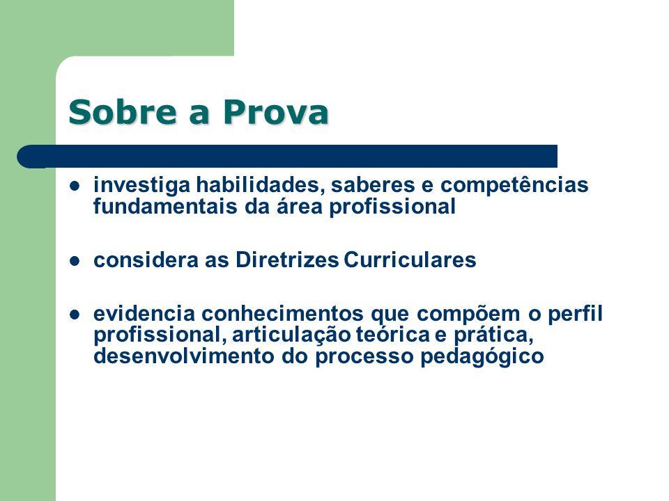 Sobre a Prova investiga habilidades, saberes e competências fundamentais da área profissional. considera as Diretrizes Curriculares.