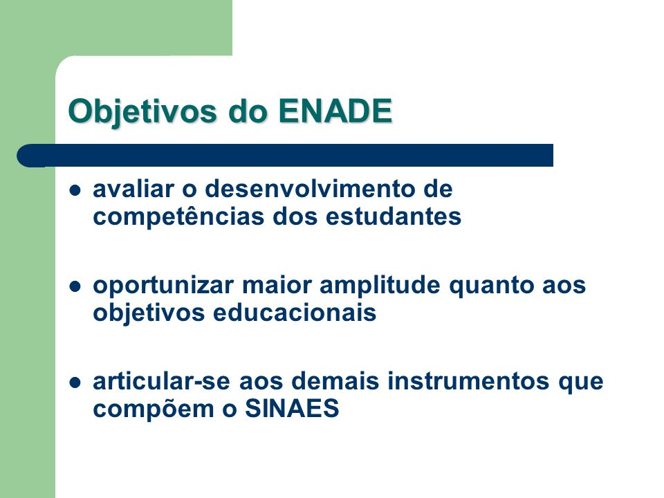 Objetivos do ENADEavaliar o desenvolvimento de competências dos estudantes. oportunizar maior amplitude quanto aos objetivos educacionais.