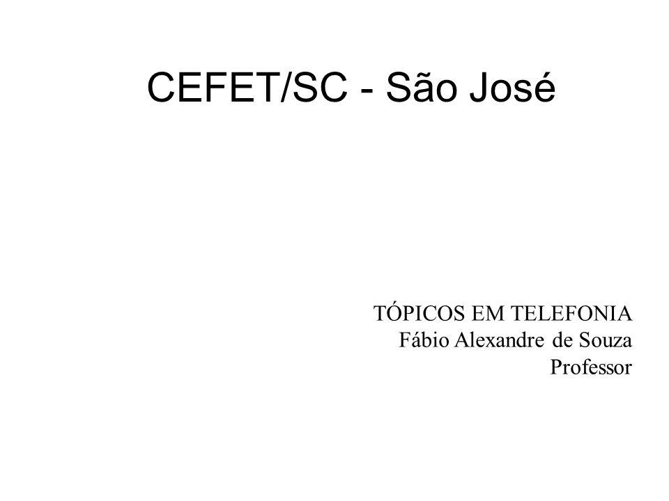 CEFET/SC - São José TÓPICOS EM TELEFONIA Fábio Alexandre de Souza
