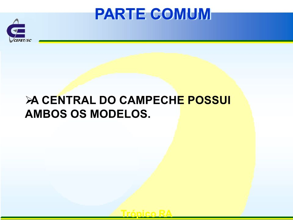 PARTE COMUM A CENTRAL DO CAMPECHE POSSUI AMBOS OS MODELOS. Trópico RA