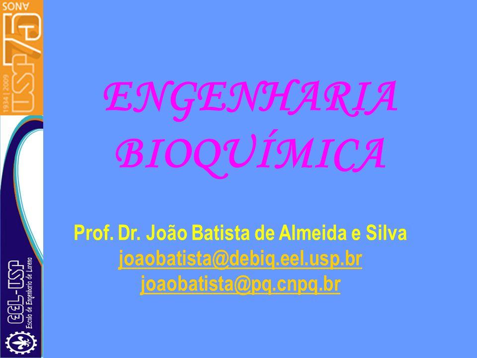 ENGENHARIA BIOQUÍMICA Prof. Dr. João Batista de Almeida e Silva