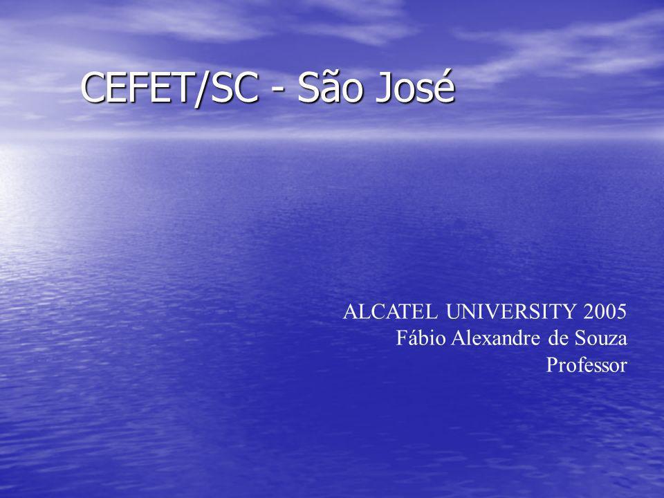 CEFET/SC - São José ALCATEL UNIVERSITY 2005 Fábio Alexandre de Souza