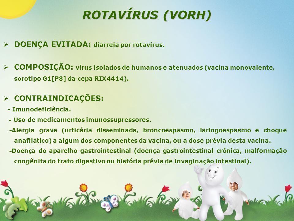 ROTAVÍRUS (VORH) DOENÇA EVITADA: diarreia por rotavírus.