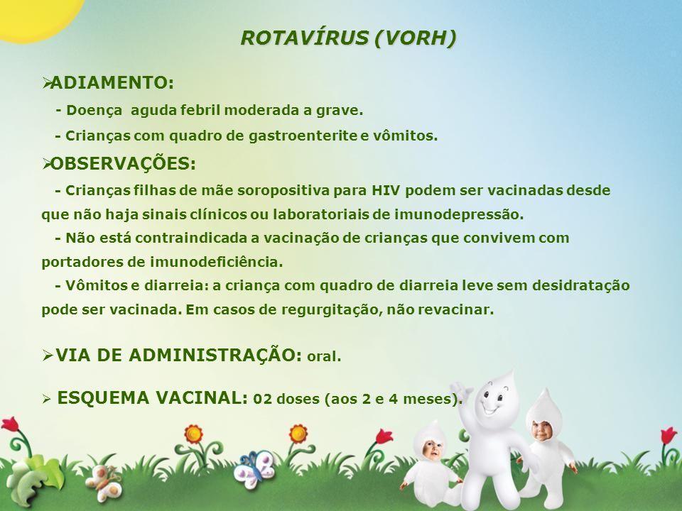 ROTAVÍRUS (VORH) ADIAMENTO: - Doença aguda febril moderada a grave.