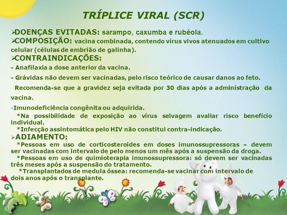 TRÍPLICE VIRAL (SCR) DOENÇAS EVITADAS: sarampo, caxumba e rubéola.