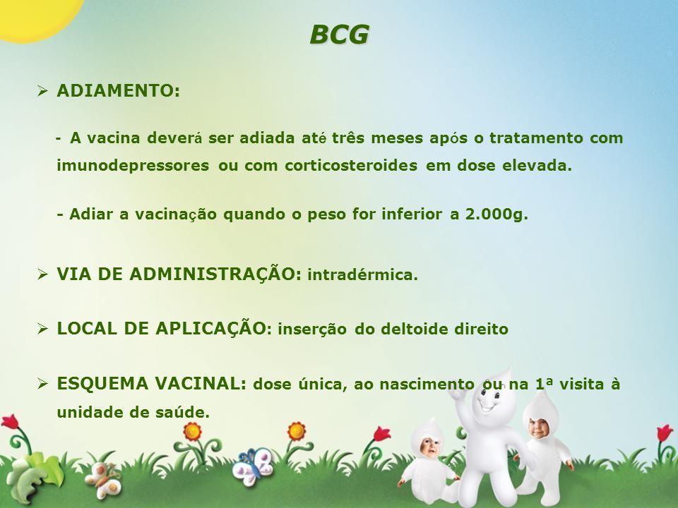 BCG ADIAMENTO: - A vacina deverá ser adiada até três meses após o tratamento com imunodepressores ou com corticosteroides em dose elevada.