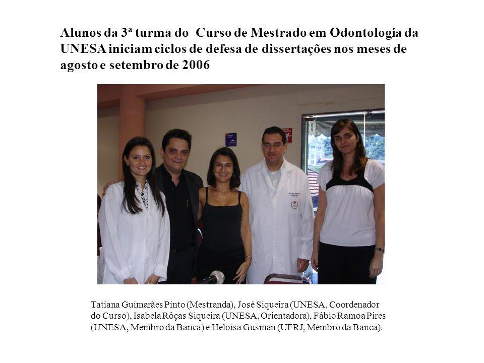 Alunos da 3ª turma do Curso de Mestrado em Odontologia da UNESA iniciam ciclos de defesa de dissertações nos meses de agosto e setembro de 2006