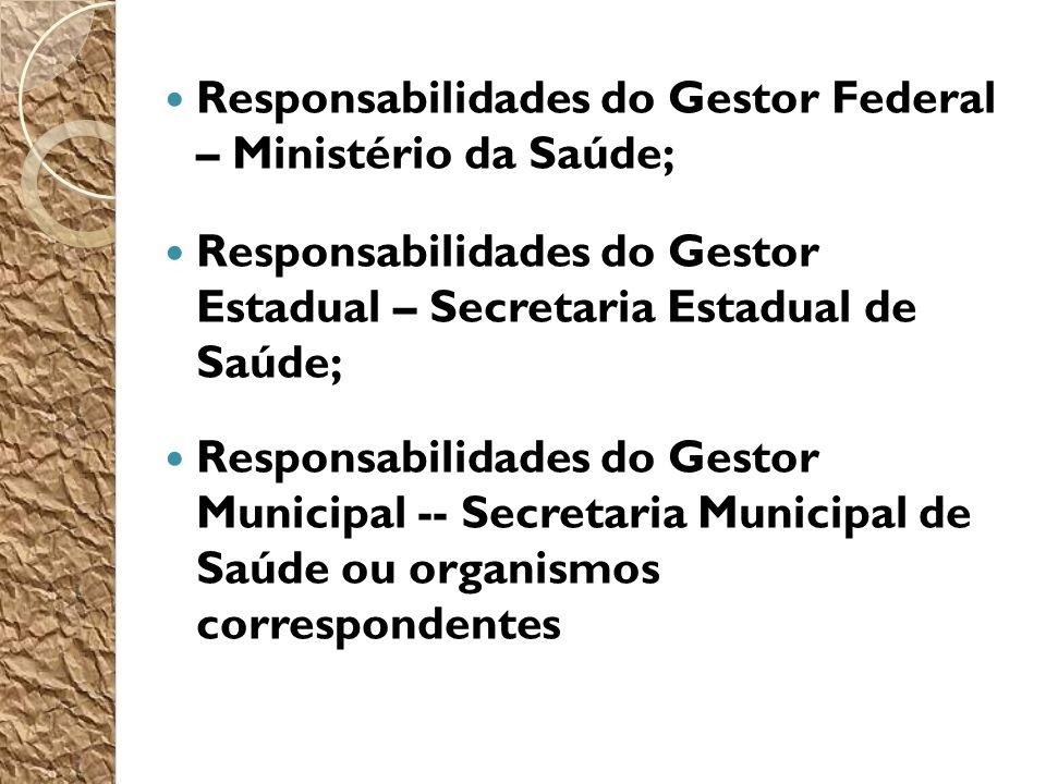 Responsabilidades do Gestor Federal – Ministério da Saúde;