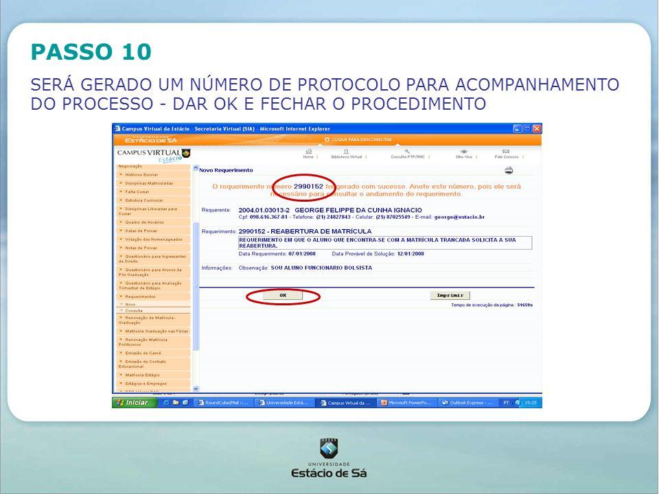 PASSO 10 SERÁ GERADO UM NÚMERO DE PROTOCOLO PARA ACOMPANHAMENTO DO PROCESSO - DAR OK E FECHAR O PROCEDIMENTO.