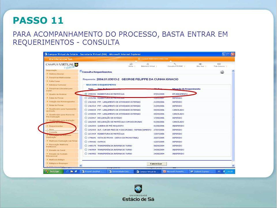 PASSO 11 PARA ACOMPANHAMENTO DO PROCESSO, BASTA ENTRAR EM REQUERIMENTOS - CONSULTA