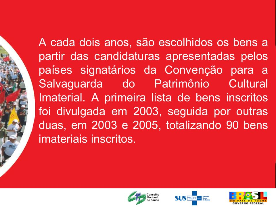 A cada dois anos, são escolhidos os bens a partir das candidaturas apresentadas pelos países signatários da Convenção para a Salvaguarda do Patrimônio Cultural Imaterial.