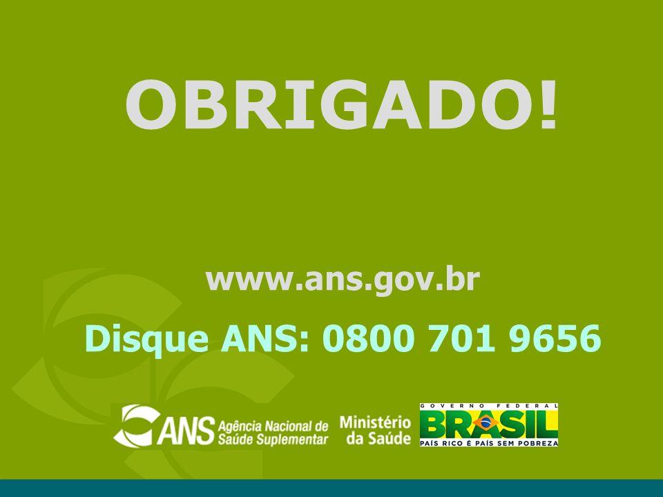 OBRIGADO! www.ans.gov.br Disque ANS: 0800 701 9656