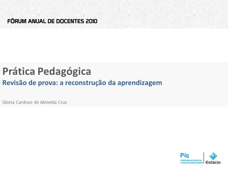 Prática Pedagógica Revisão de prova: a reconstrução da aprendizagem Gloria Cardoso de Almeida Cruz