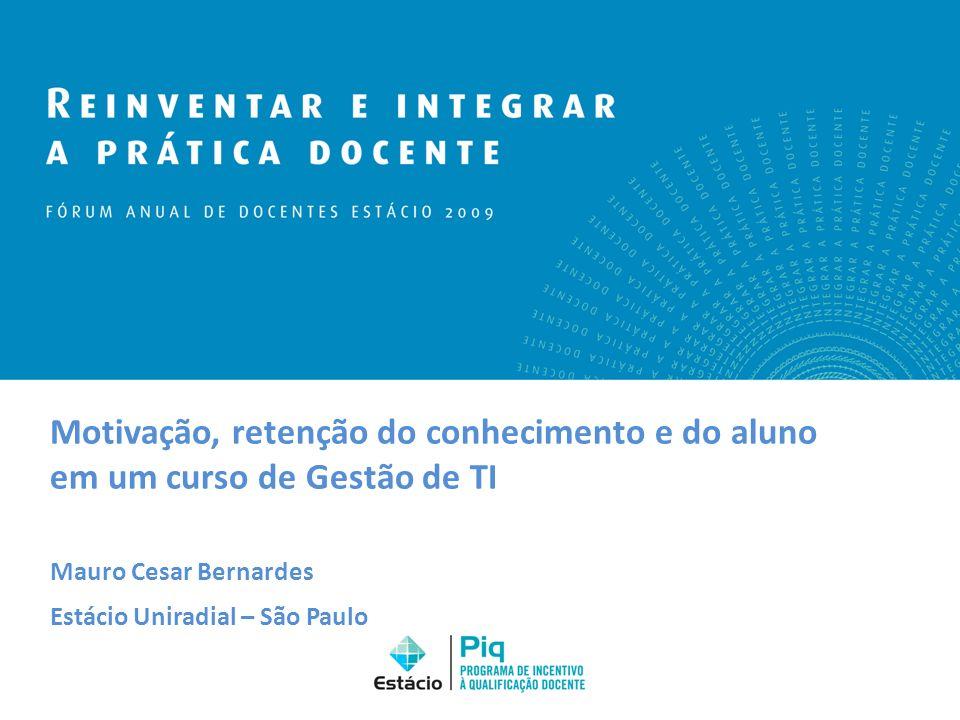 Motivação, retenção do conhecimento e do aluno em um curso de Gestão de TI Mauro Cesar Bernardes Estácio Uniradial – São Paulo