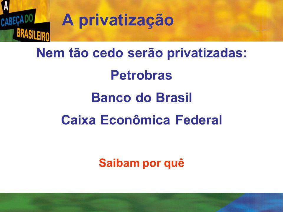Nem tão cedo serão privatizadas: Caixa Econômica Federal