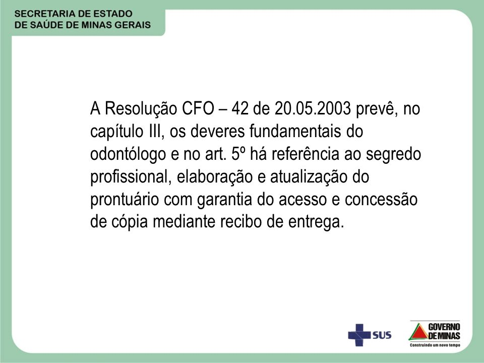 A Resolução CFO – 42 de 20.05.2003 prevê, no capítulo III, os deveres fundamentais do odontólogo e no art.