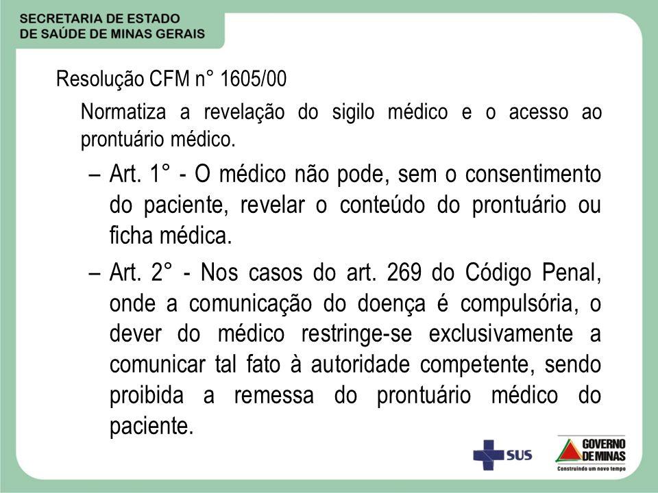 Resolução CFM n° 1605/00 Normatiza a revelação do sigilo médico e o acesso ao prontuário médico.